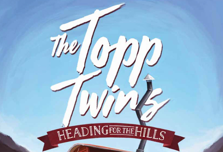 The Topp Twins – Heading for the Hills